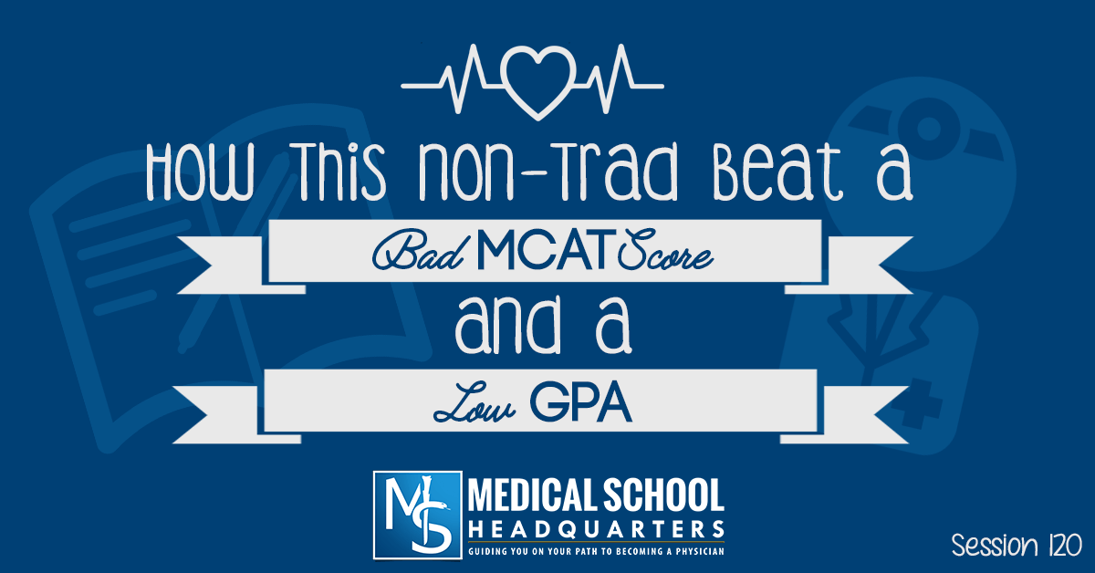 How This Nontrad Beat a Bad MCAT Score and Low GPA