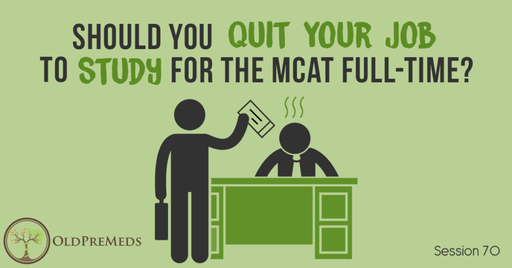 Should You Quit Your Job to Study for the MCAT Full-Time?
