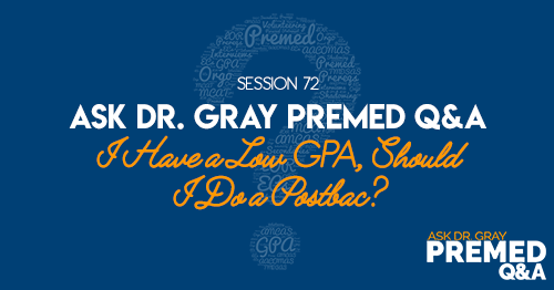 Ask Dr. Gray Premed Q&A: I Have a Low GPA, Should I Do a Postbac?