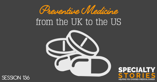 SS 136: Preventive Medicine from the UK to the US