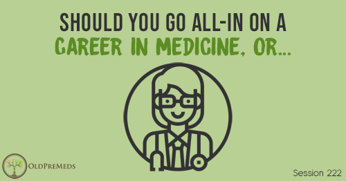 OPM 222: Should You Go All-In on a Career in Medicine, or...