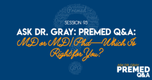 Ask Dr. Gray: Premed Q&A: MD or MD/Phd—Which Is Right for You?