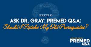 Ask Dr. Gray: Premed Q&A: Should I Retake My Old Prerequisites?
