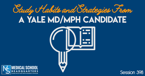 PMY 398: Study Habits and Strategies From a Yale MD/MPH Candidate