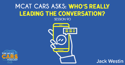 CARS 90: MCAT CARS Asks: Who's Really Leading the Conversation?