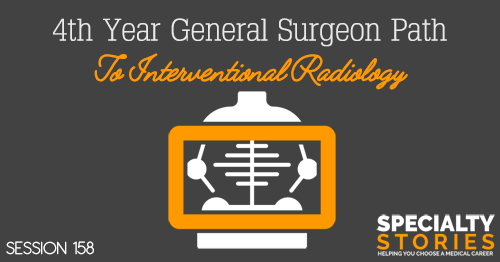 SS 158: 4th Year General Surgeon Path To Interventional Radiology