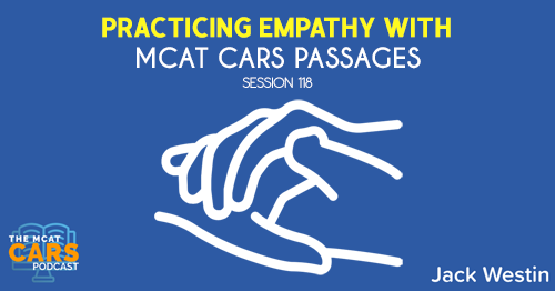 CARS 118: Practicing Empathy With MCAT CARS Passages