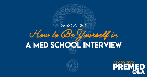 ADG 130: How to Be Yourself in a Med School Interview