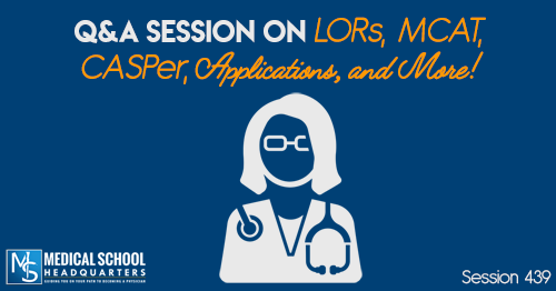 PMY 439: Q&A Session on LORs, MCAT, CASPer, Applications, and More!